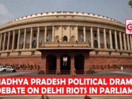 Madhya Pradesh political drama to debate on Delhi riots in Parliament